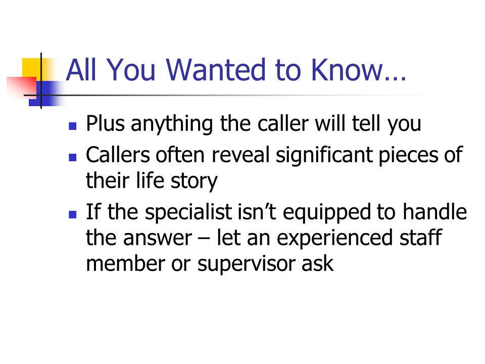 All You Wanted to Know… Plus anything the caller will tell you