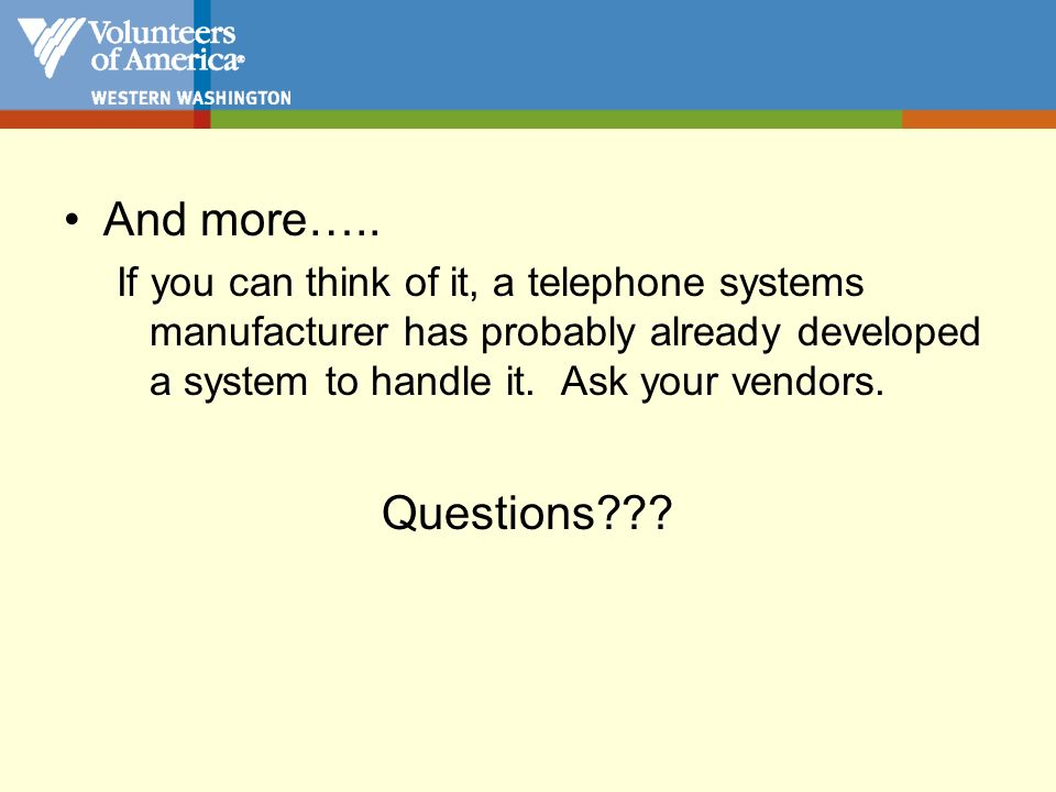 And more….. If you can think of it, a telephone systems manufacturer has probably already developed a system to handle it. Ask your vendors.