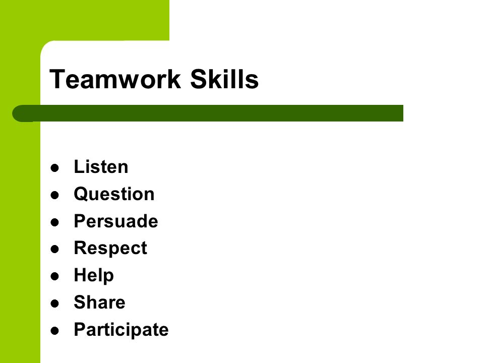 Teamwork Skills Listen Question Persuade Respect Help Share