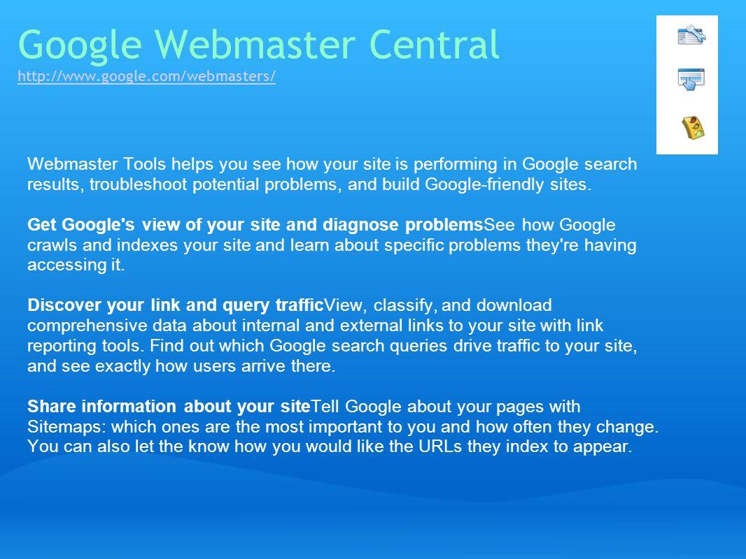 Google Webmaster Central http://www.google.com/webmasters/