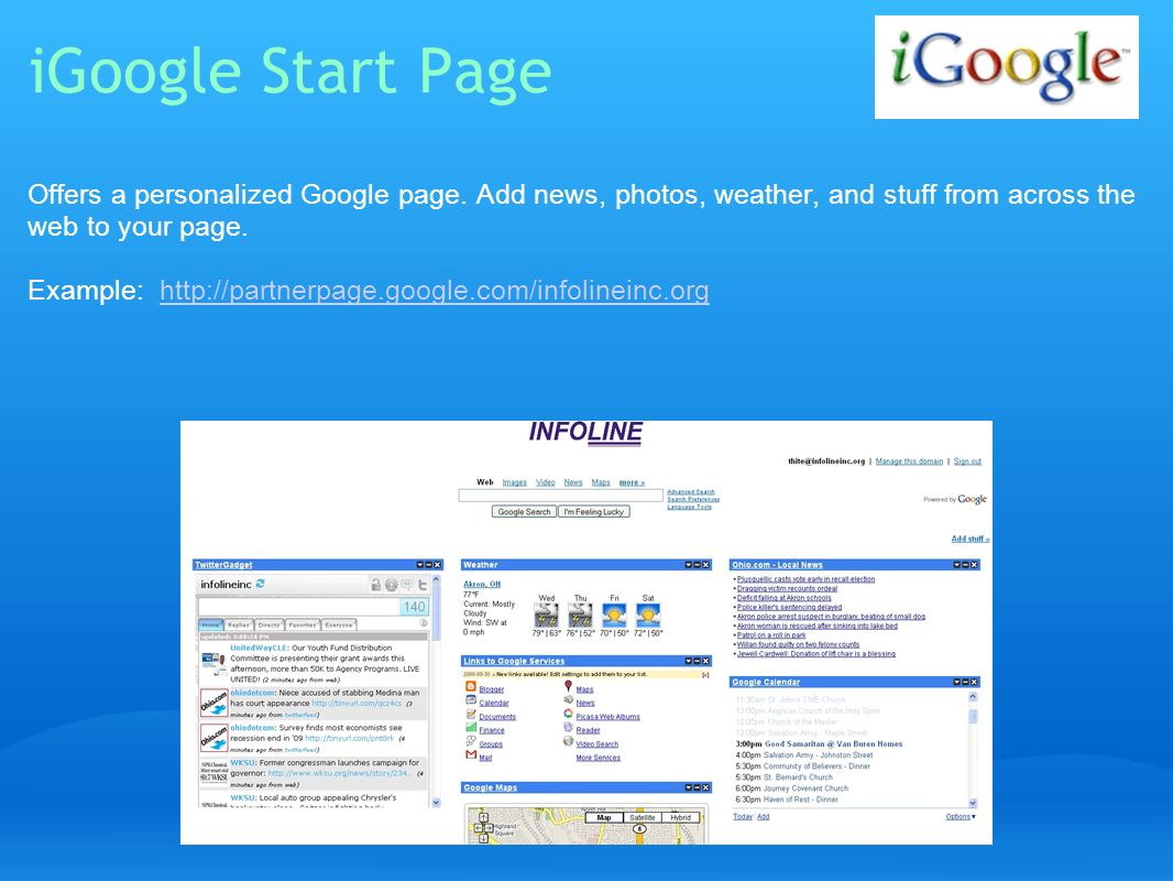 iGoogle Start Page Offers a personalized Google page. Add news, photos, weather, and stuff from across the web to your page.