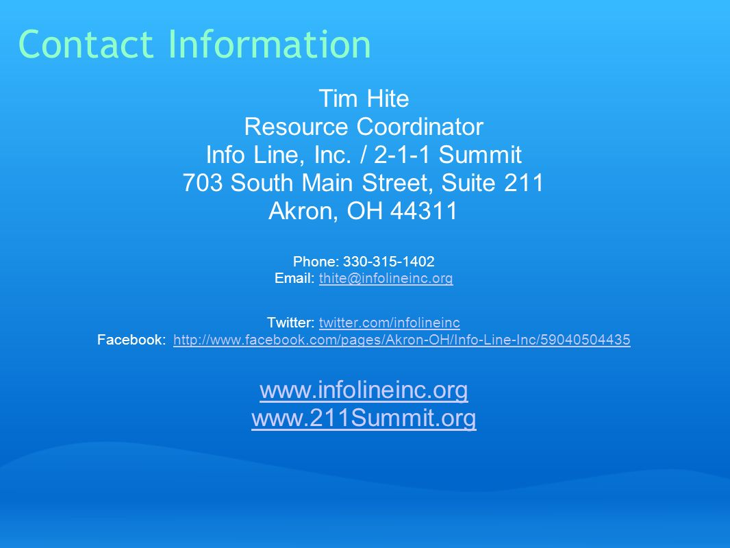 Contact Information Tim Hite Resource Coordinator Info Line, Inc. / 2-1-1 Summit 703 South Main Street, Suite 211 Akron, OH 44311.