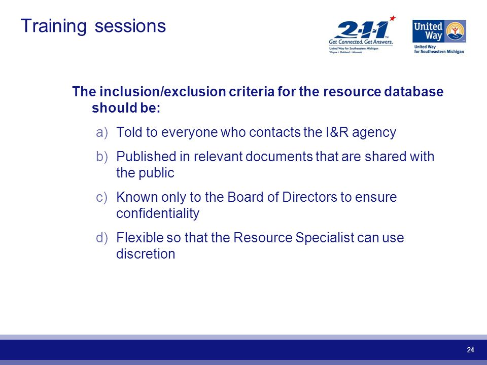 Training sessions The inclusion/exclusion criteria for the resource database should be: Told to everyone who contacts the I&R agency.