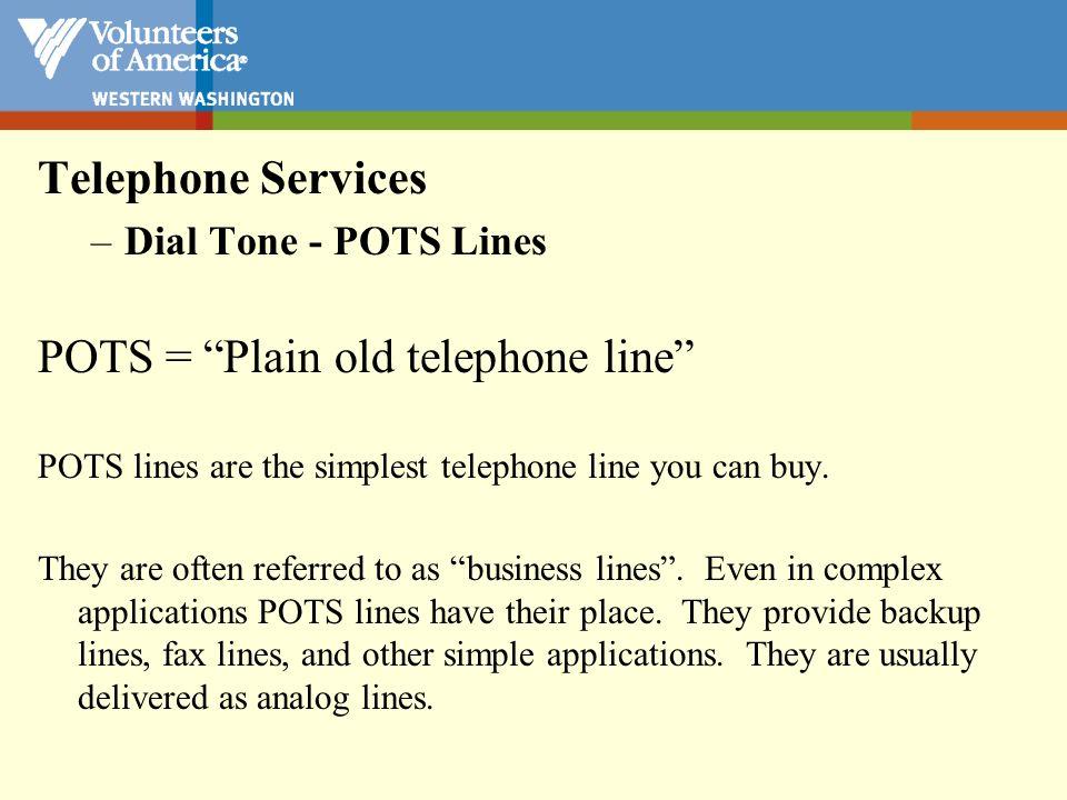 POTS = Plain old telephone line