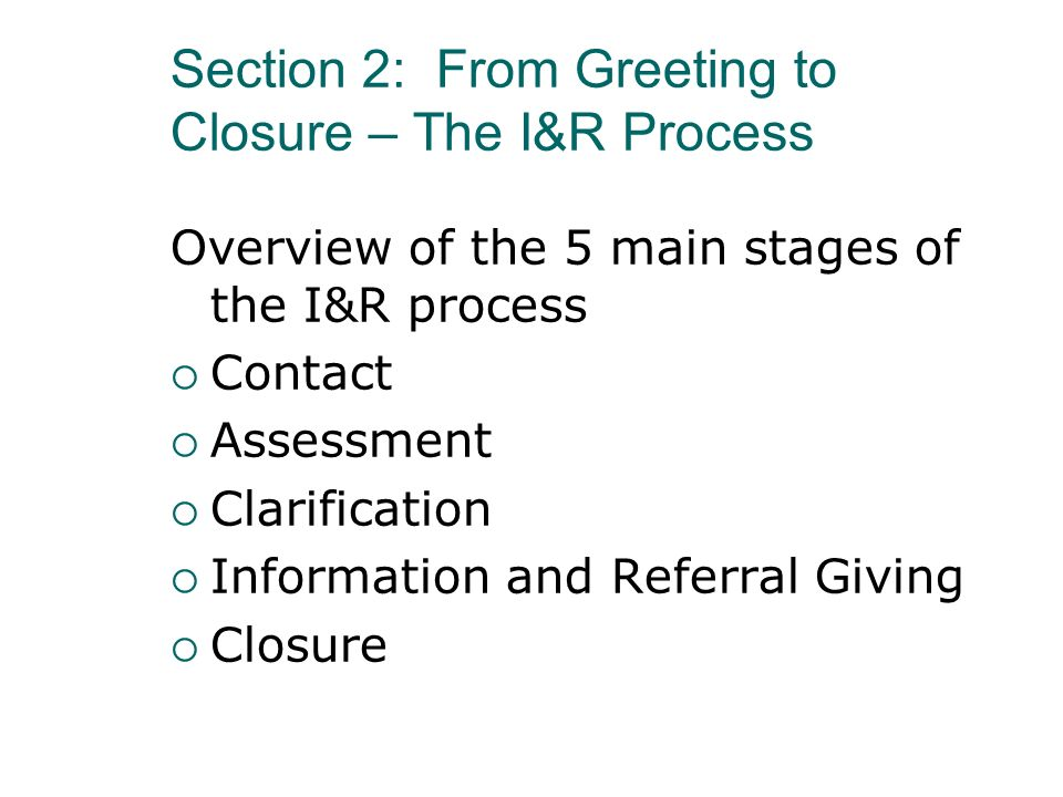 Section 2: From Greeting to Closure – The I&R Process