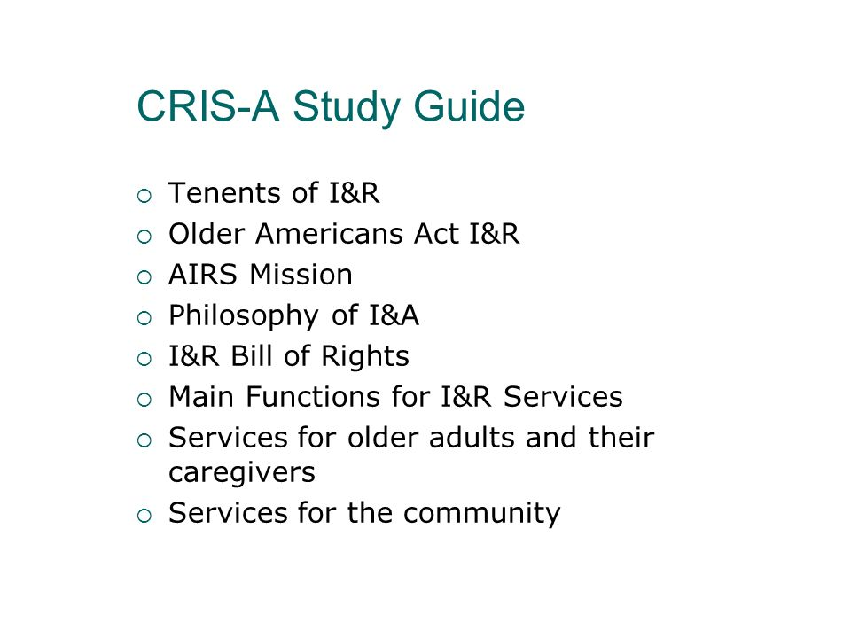 CRIS-A Study Guide Tenents of I&R Older Americans Act I&R AIRS Mission