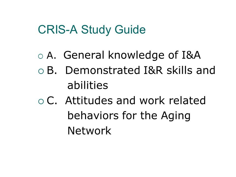 CRIS-A Study Guide B. Demonstrated I&R skills and abilities