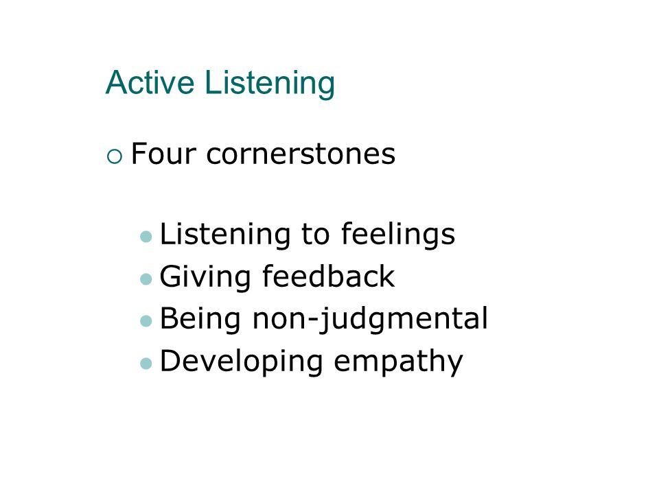 Active Listening Four cornerstones Listening to feelings
