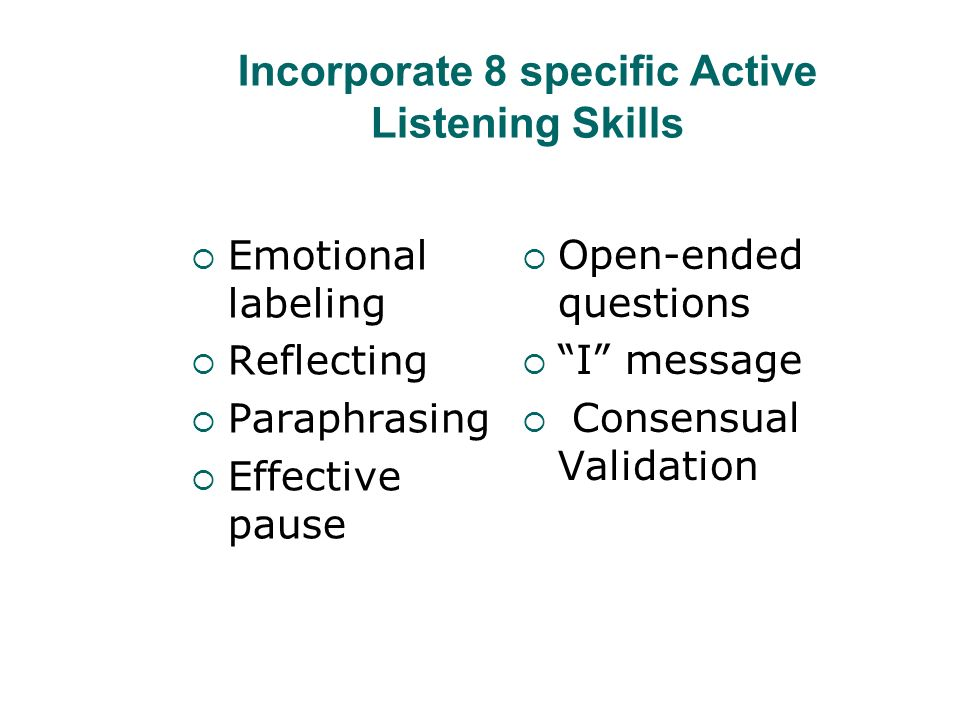 Incorporate 8 specific Active Listening Skills