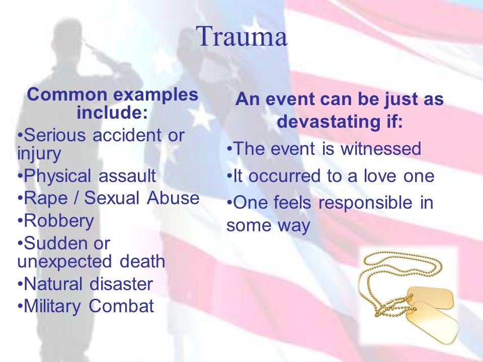 Common examples include: An event can be just as devastating if: