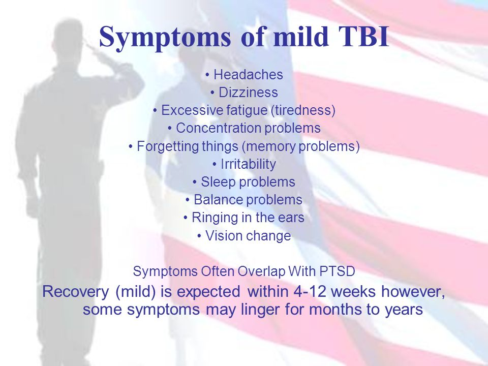 Symptoms of mild TBI • Headaches. • Dizziness. • Excessive fatigue (tiredness) • Concentration problems.