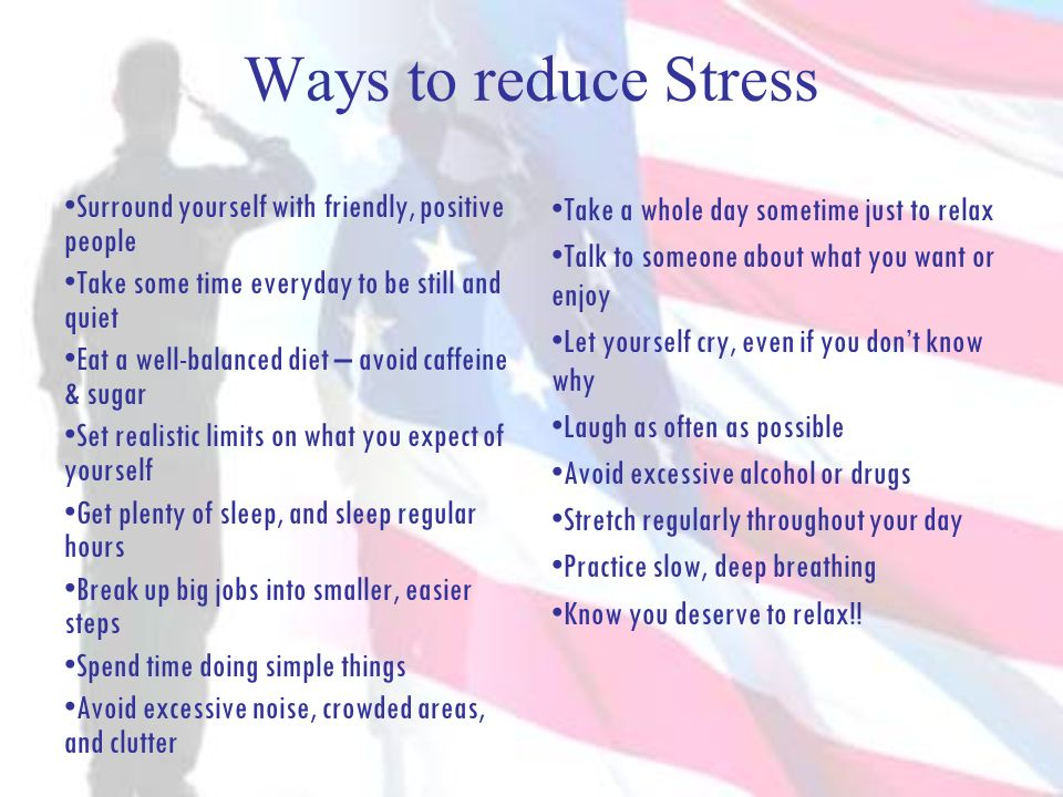 Ways to reduce Stress Surround yourself with friendly, positive people