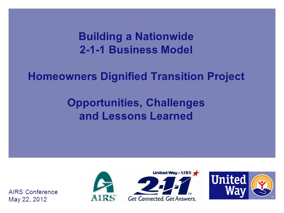 Building a Nationwide 2-1-1 Business Model Homeowners Dignified Transition Project Opportunities, Challenges and Lessons Learned