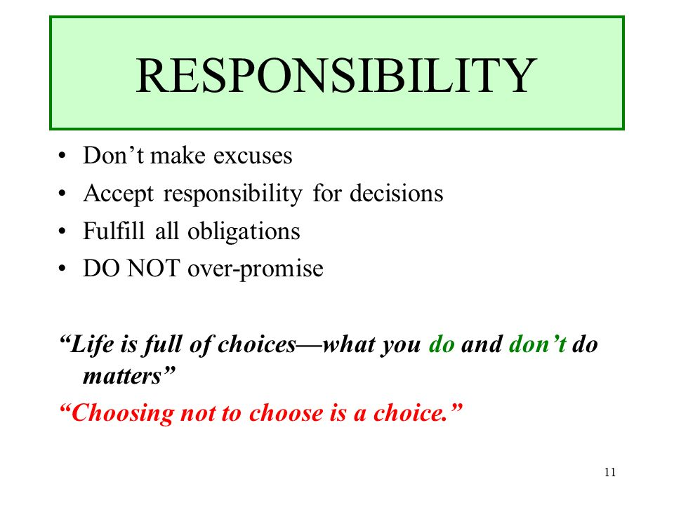 RESPONSIBILITY Don't make excuses Accept responsibility for decisions