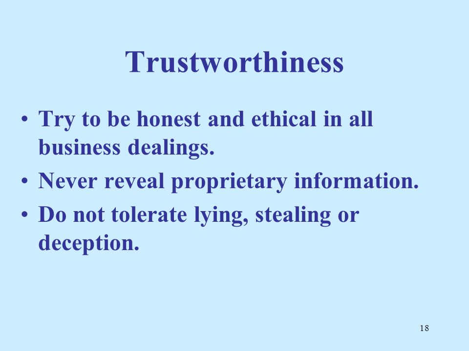 Trustworthiness Try to be honest and ethical in all business dealings.