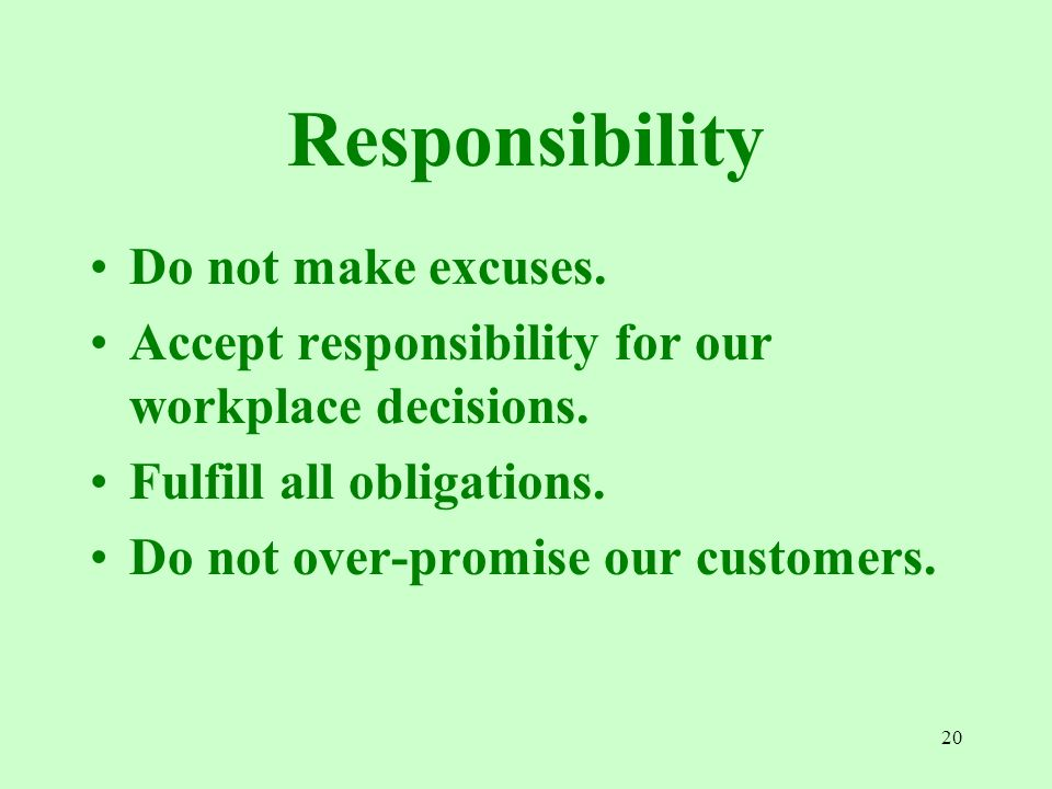 Responsibility Do not make excuses.