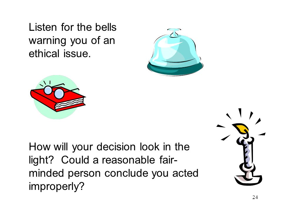 Listen for the bells warning you of an ethical issue.