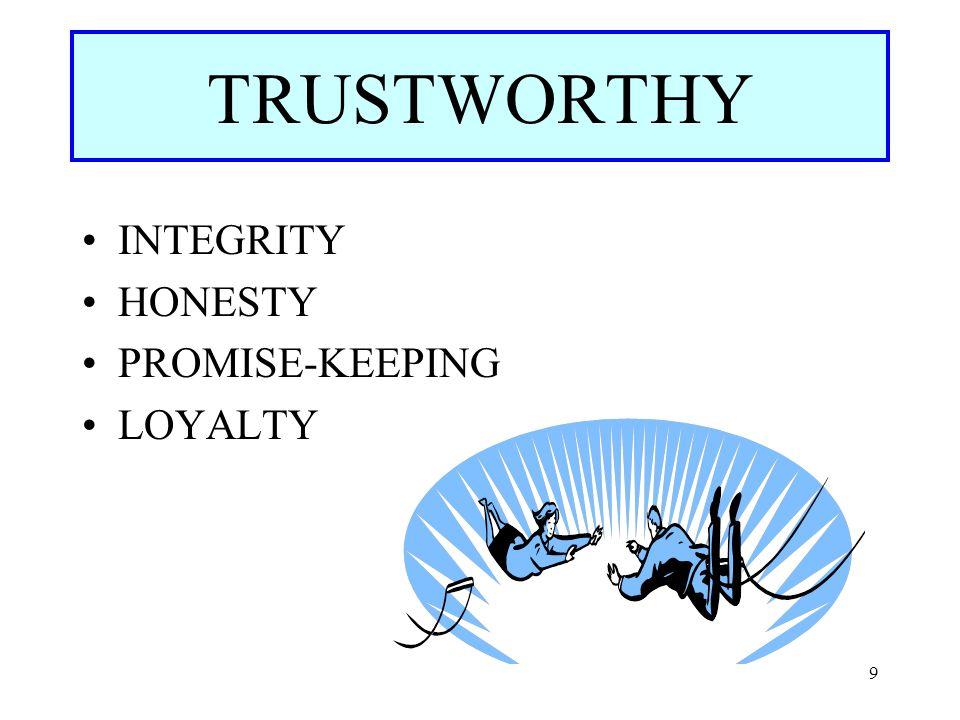 TRUSTWORTHY INTEGRITY HONESTY PROMISE-KEEPING LOYALTY Slide 9