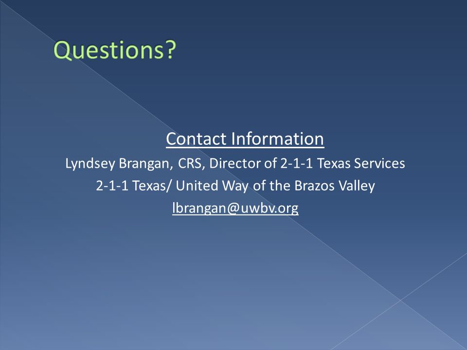 Questions Contact Information. Lyndsey Brangan, CRS, Director of 2-1-1 Texas Services. 2-1-1 Texas/ United Way of the Brazos Valley.