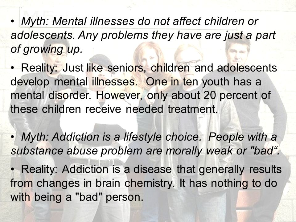 Myth: Mental illnesses do not affect children or adolescents