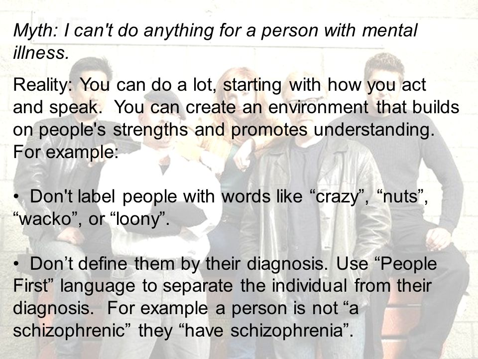 Myth: I can t do anything for a person with mental illness.