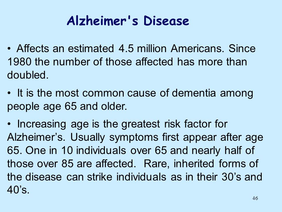 Alzheimer s Disease Affects an estimated 4.5 million Americans. Since 1980 the number of those affected has more than doubled.
