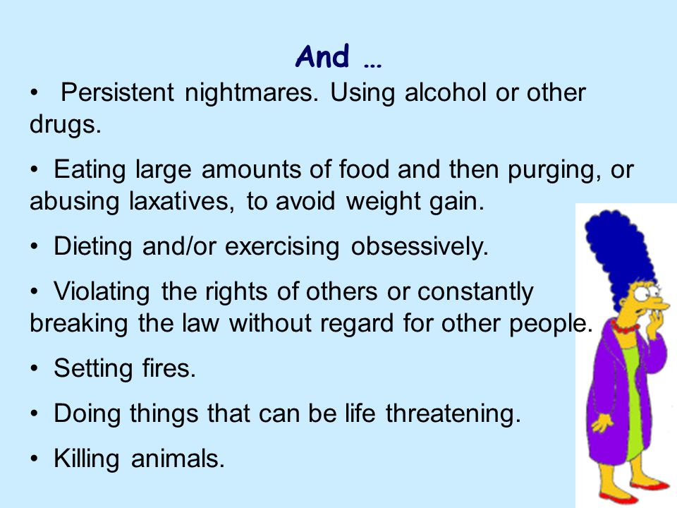 And … Persistent nightmares. Using alcohol or other drugs.