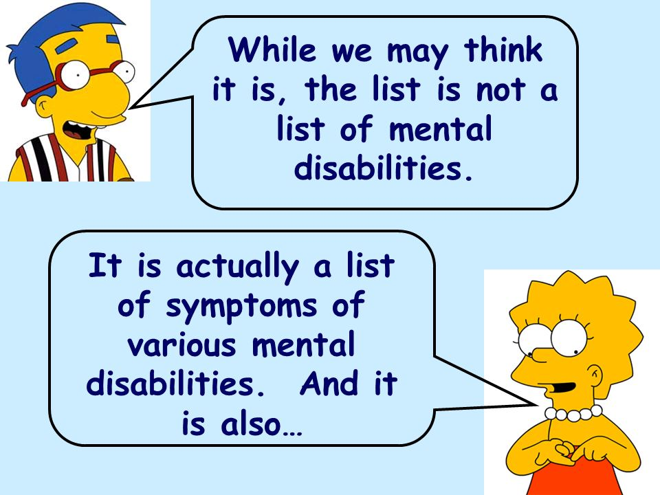 While we may think it is, the list is not a list of mental disabilities.