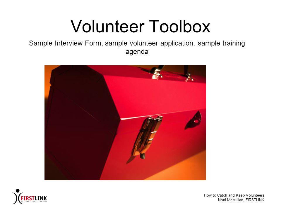 Volunteer Toolbox Sample Interview Form, sample volunteer application, sample training agenda. How to Catch and Keep Volunteers.