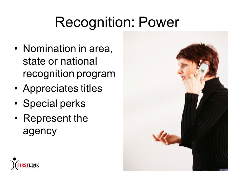 Recognition: Power Nomination in area, state or national recognition program. Appreciates titles. Special perks.