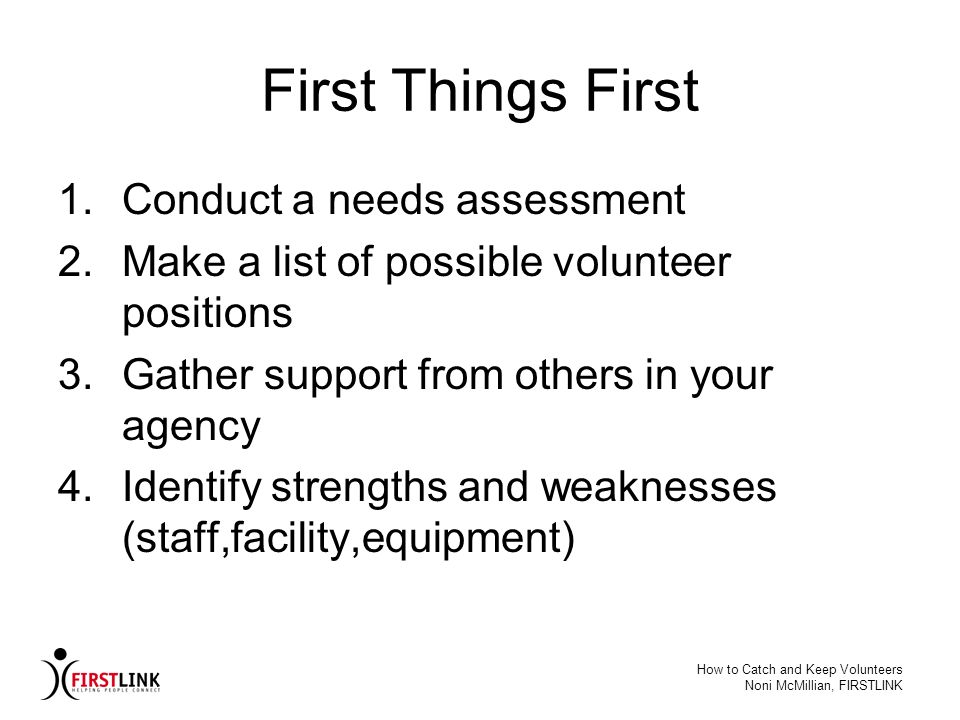 First Things First Conduct a needs assessment
