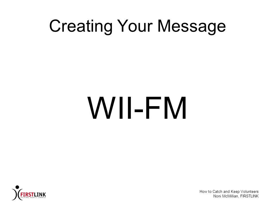 WII-FM Creating Your Message How to Catch and Keep Volunteers