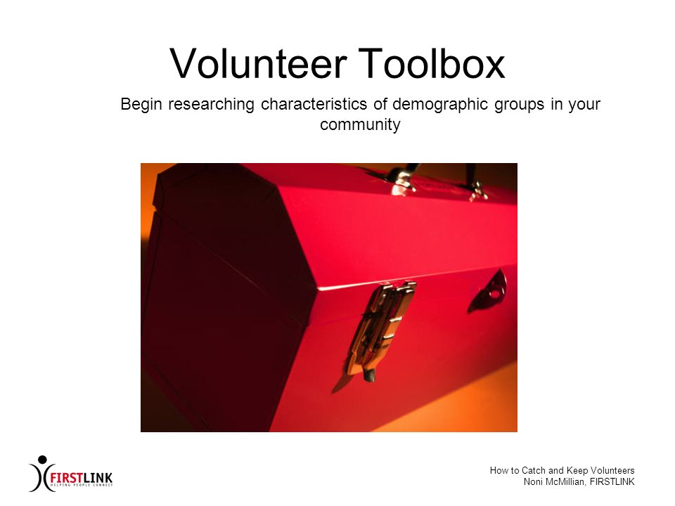 Volunteer Toolbox Begin researching characteristics of demographic groups in your community. How to Catch and Keep Volunteers.