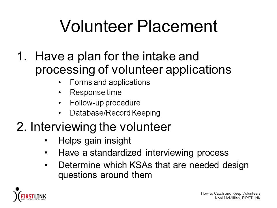Volunteer Placement Have a plan for the intake and processing of volunteer applications. Forms and applications.