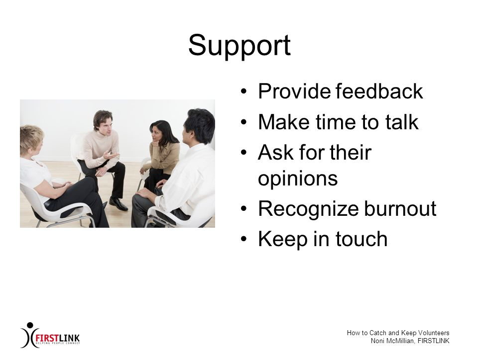 Support Provide feedback Make time to talk Ask for their opinions