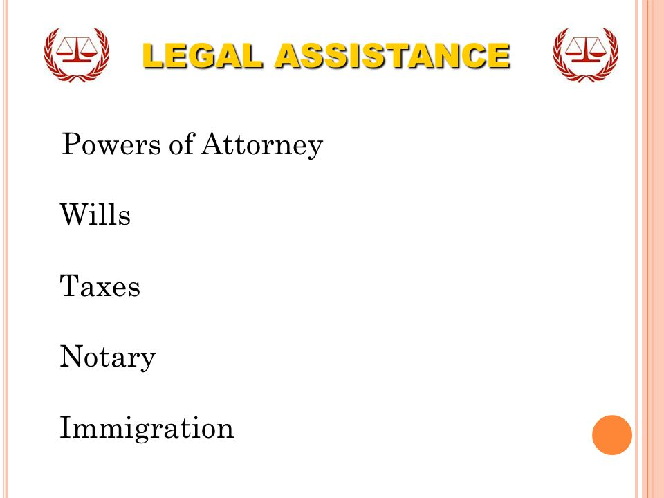 LEGAL ASSISTANCE Powers of Attorney Wills Taxes Notary Immigration