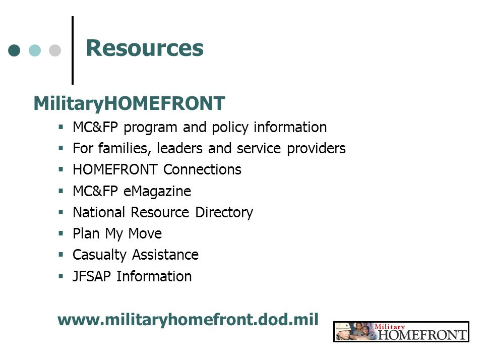 Resources MilitaryHOMEFRONT www.militaryhomefront.dod.mil