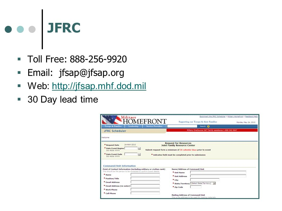 JFRC Toll Free: 888-256-9920 Email: jfsap@jfsap.org Web: http://jfsap.mhf.dod.mil 30 Day lead time