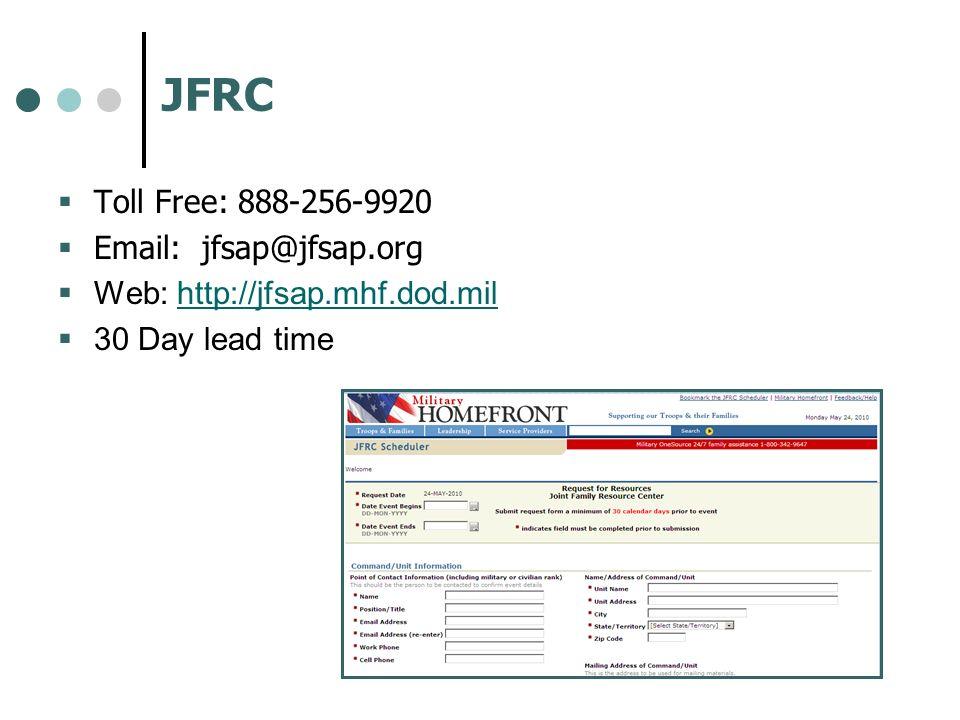JFRC Toll Free: 888-256-9920 Email: jfsap@jfsap.org Web: http://jfsap.mhf.dod.mil 30 Day lead time