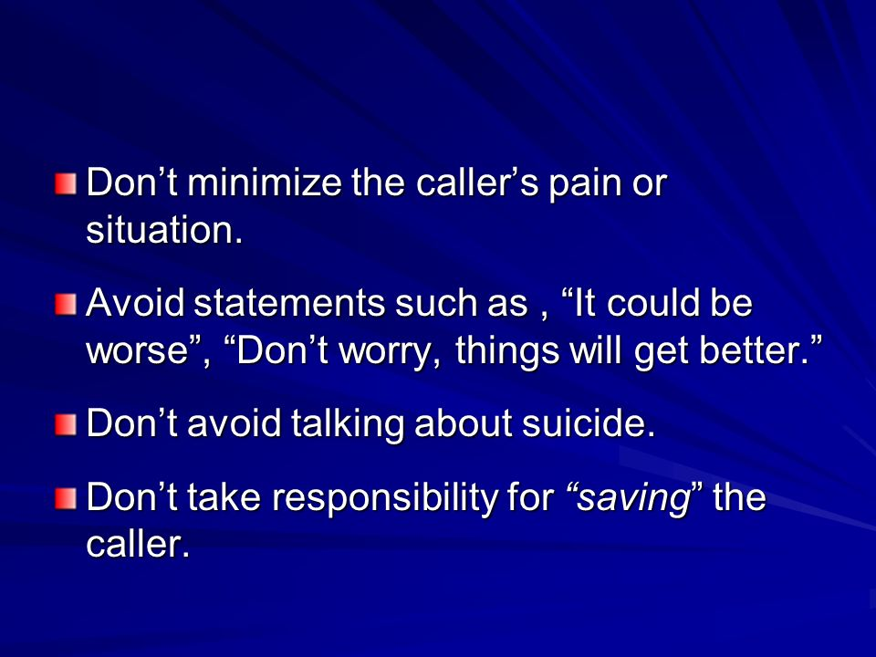 Don't minimize the caller's pain or situation.
