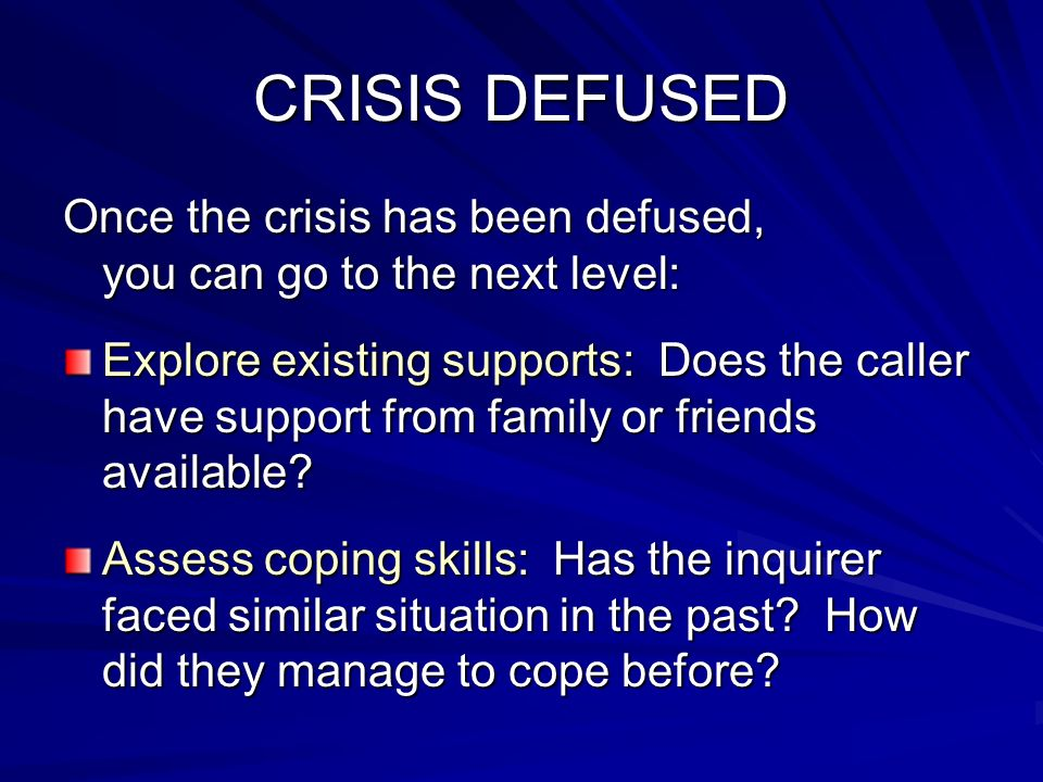 CRISIS DEFUSED Once the crisis has been defused, you can go to the next level:
