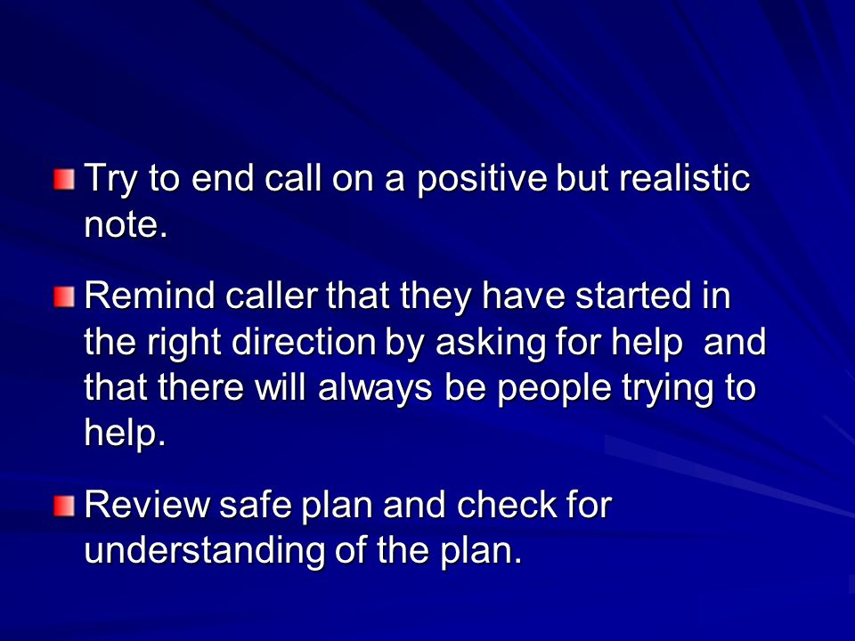 Try to end call on a positive but realistic note.