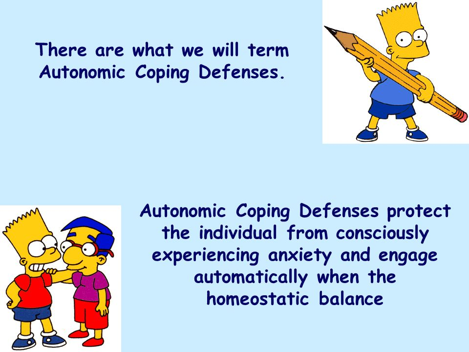 There are what we will term Autonomic Coping Defenses.