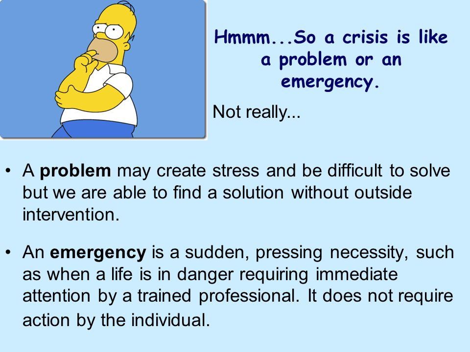 Hmmm...So a crisis is like a problem or an emergency.