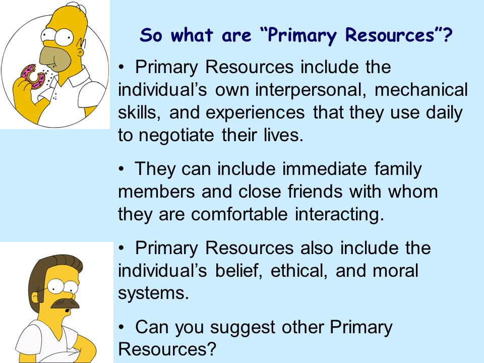 So what are Primary Resources