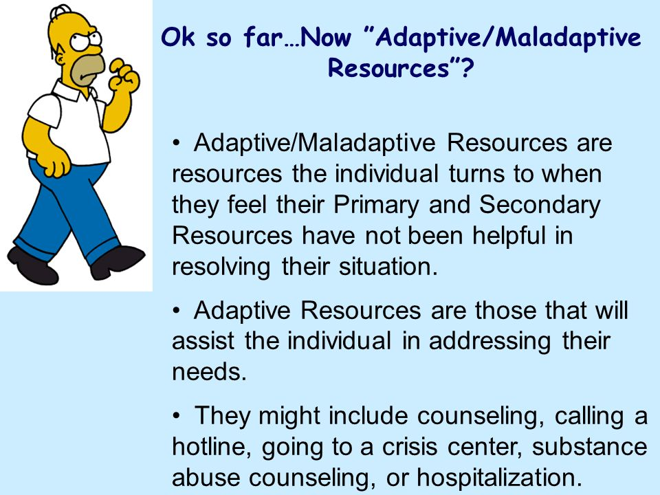 Ok so far…Now Adaptive/Maladaptive Resources