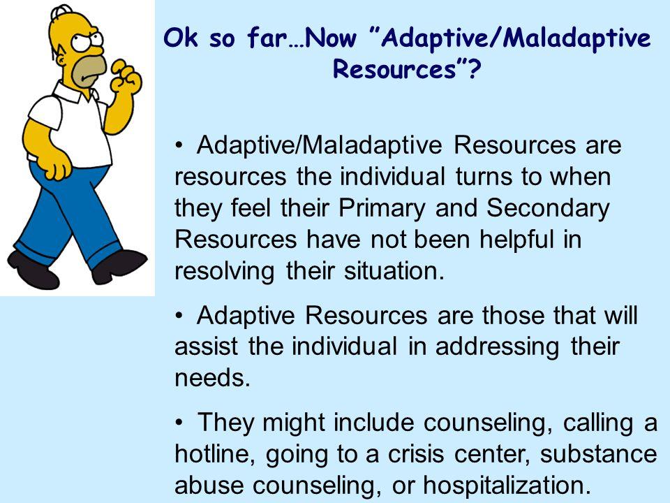 Ok so far…Now Adaptive/Maladaptive Resources