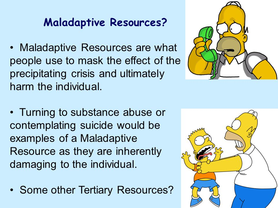 Maladaptive Resources