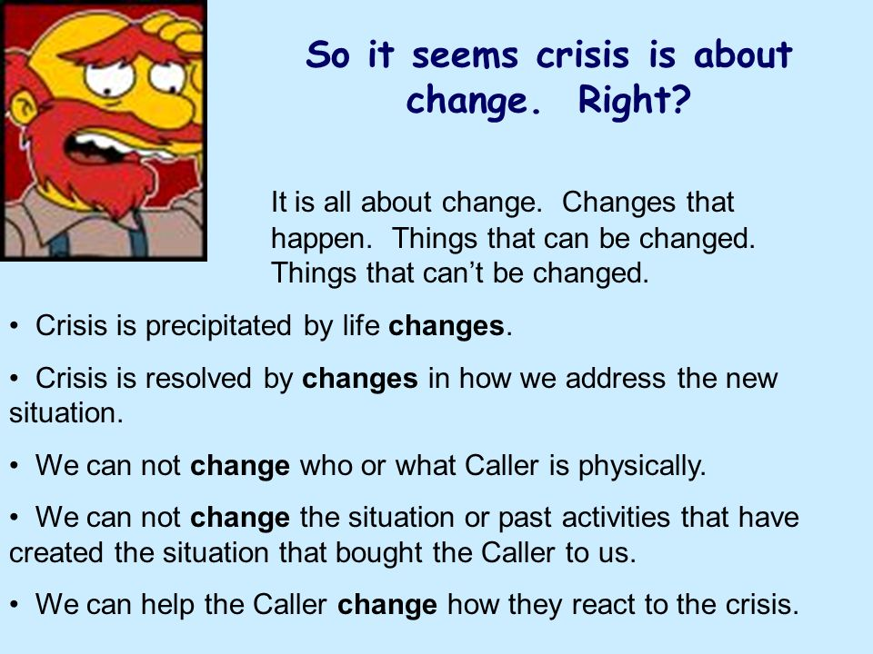 So it seems crisis is about change. Right