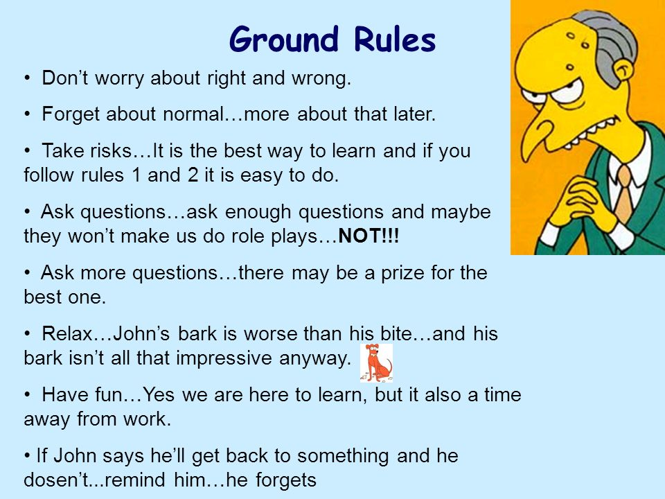 Ground Rules Don't worry about right and wrong.